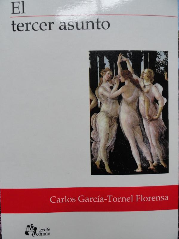 Carlos Garcia Tornel. El tercer asunto. Ed.Gente comun. La Paz, 2008.